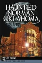 Haunted Norman, Oklahoma ebook by Jeff Provine