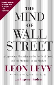 The Mind of Wall Street - A Legendary Financier on the Perils of Greed and the Mysteries of the Market ebook by Leon Levy, Eugene Linden