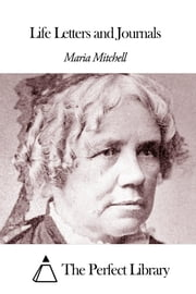 Life Letters and Journals ebook by Maria Mitchell