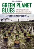 Green Planet Blues ebook by Ken Conca,Geoffrey D. Dabelko