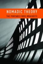 Nomadic Theory - The Portable Rosi Braidotti ebook by Rosi Braidotti