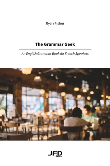 The Grammar Geek - An English Grammar Book for French Speakers eBook by Ryan Fisher