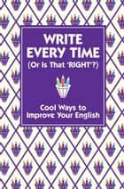 Write Every Time (Or Is That 'Right'?) - Cool Ways to Improve Your English ebook by Stride, Lottie