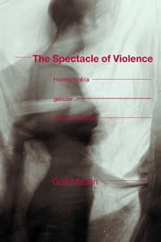 The Spectacle of Violence - Homophobia, Gender and Knowledge ebook by Gail Mason