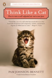 Think Like a Cat - How to Raise a Well-Adjusted Cat--Not a Sour Puss ebook by Pam Johnson-Bennett