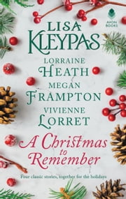 A Christmas to Remember - An Anthology ebook by Lisa Kleypas, Lorraine Heath, Megan Frampton,...