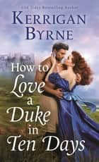 How To Love A Duke in Ten Days ebook by Kerrigan Byrne