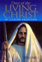 Days of the Living Christ, volume one ebook by W. Cleon Skousen