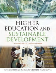 Higher Education and Sustainable Development - A model for curriculum renewal ebook by Cheryl Desha,Karlson 'Charlie' Hargroves