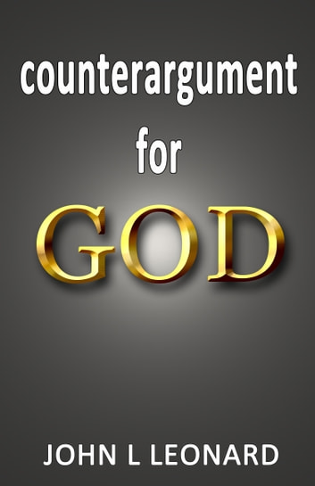 Counterargument for God ebook by John L Leonard