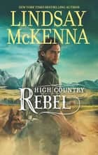 High Country Rebel 電子書 by Lindsay McKenna