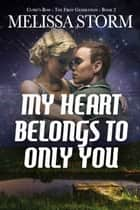 My Heart Belongs to Only You ebook by Melissa Storm