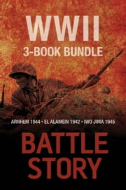 Battle Stories — The WWII 3-Book Bundle - El Alamein 1942 / Arnhem 1944 / Iwo Jima 1945 ebook by Andrew Rawson,Pier Paolo Battistelli,Chris Brown