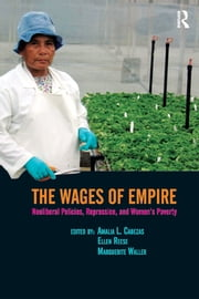 Wages of Empire - Neoliberal Policies, Repression, and Women's Poverty ebook by Amalia L. Cabezas,Ellen Reese,Marguerite Waller