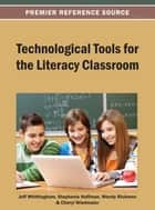 Technological Tools for the Literacy Classroom ebook by Jeff Whittingham,Stephanie Huffman,Wendy Rickman,Cheryl Wiedmaier