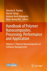 Handbook of Polymer Nanocomposites. Processing, Performance and Application - Volume C: Polymer Nanocomposites of Cellulose Nanoparticles ebook by Jitendra K. Pandey,Hitoshi Takagi,Antonio Norio Nakagaito,Hyun-Joong Kim