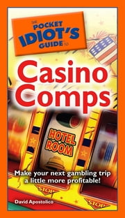 The Pocket Idiot's Guide to Casino Comps ebook by David Apostolico