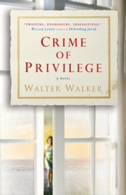 Crime of Privilege - A Novel ebook by Walter Walker
