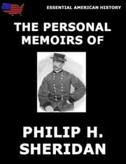 The Personal Memoirs Of P. H. Sheridan - Complete And Illustrated Edition ebook by P. H. Sheridan
