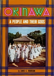 Okinawa: A People and Their Gods ebook by James C. Robinson