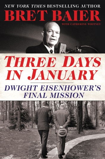 Three Days in January - Dwight Eisenhower's Final Mission ebook by Bret Baier,Catherine Whitney