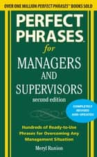 Perfect Phrases for Managers and Supervisors, Second Edition ebook by Meryl Runion