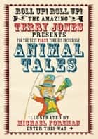 The Fantastic World of Terry Jones: Animal Tales ebook by Terry Jones, Michael Foreman