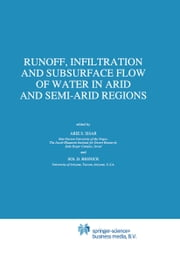 Runoff, Infiltration and Subsurface Flow of Water in Arid and Semi-Arid Regions ebook by Arie S. Issar,S.D. Resnick