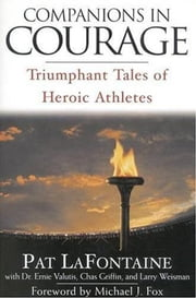 Companions in Courage - Triumphant Tales of Heroic Athletes ebook by Pat LaFontaine, Ernie Valutis, Chas Griffin,...