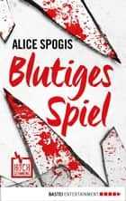 Blutiges Spiel ebook by Alice Spogis