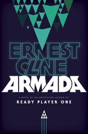 Armada - A novel by the author of Ready Player One ebook by Ernest Cline