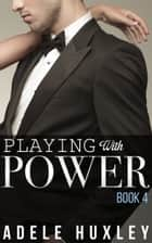 Playing with Power - Book 4 ebook by Adele Huxley