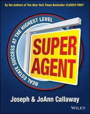 Super Agent - Real Estate Success At The Highest Level ebook by Joseph Callaway,JoAnn Callaway
