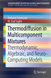 Thermodiffusion in Multicomponent Mixtures - Thermodynamic, Algebraic, and Neuro-Computing Models ebook by Seshasai Srinivasan,M. Ziad Saghir