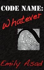 Code Name: Whatever ebook by Emily Asad