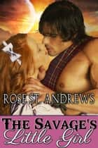 The Savage's Little Girl ebook by Rose St. Andrews