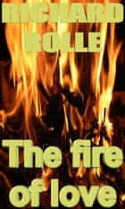 The fire of love ebook by Richard Rolle