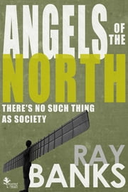 Angels Of The North ebook by Ray Banks