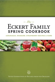 The Eckert Family Spring Cookbook: Strawberry, Asparagus, Herb Recipes, and More ebook by Jill Eckert-Tantillo,Angie Eckert