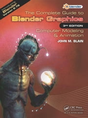 The Complete Guide to Blender Graphics: Computer Modeling & Animation, Third Edition ebook by Blain, John M.