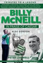 Billy McNeil: In Praise of Caesar - Tributes to a Legend ebook by Alex Gordon