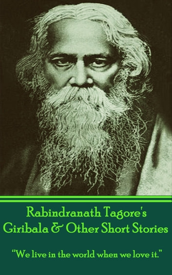 "Giribala & Other Short Stories - ""We live in the world when we love it."" ebook by Rabindranath Tagore"