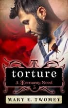 Torture ebook by Mary E. Twomey