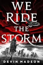 We Ride the Storm - The Reborn Empire, Book One ebook by Devin Madson