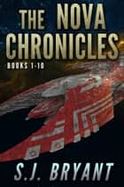 The Nova Chronicles: Books 1-10 ebook by S.J. Bryant, Saffron Bryant