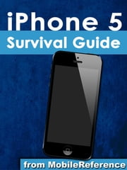 iPhone 5 Survival Guide - Step-by-Step User Guide for the iPhone 5: Getting Started, Downloading FREE eBooks, Taking Pictures, Making Video Calls, Using eMail, and Surfing the Web ebook by Toly K