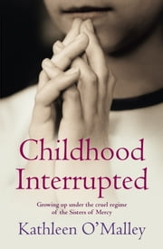 Childhood Interrupted - Growing up in an industrial school ebook by Kathleen O'Malley
