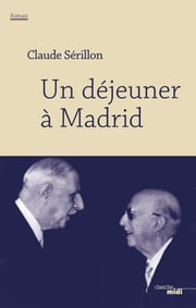 Un déjeuner à Madrid ebook by Claude SERILLON
