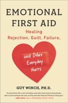 Emotional First Aid ebook by Guy Winch, Ph.D.