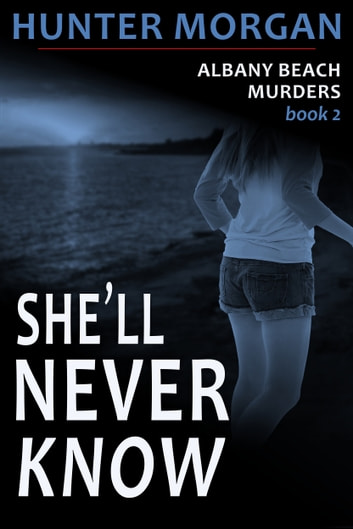 She'll Never Know (The Albany Beach Murders, Book 2) ebook by Hunter Morgan
